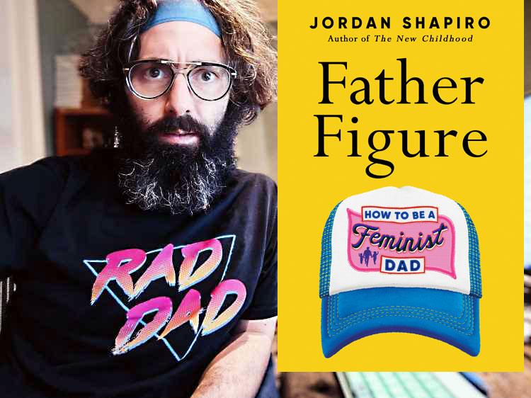 Jordan shapiro father figure feminist dad